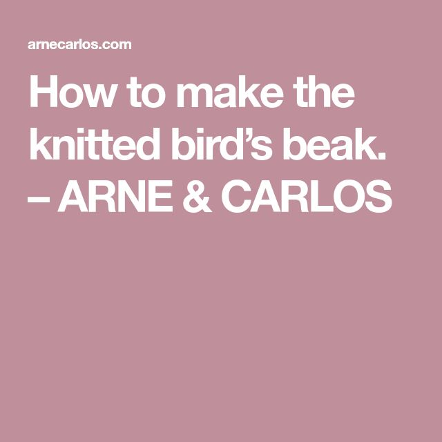 How to make the knitted bird's beak. – ARNE & CARLOS
