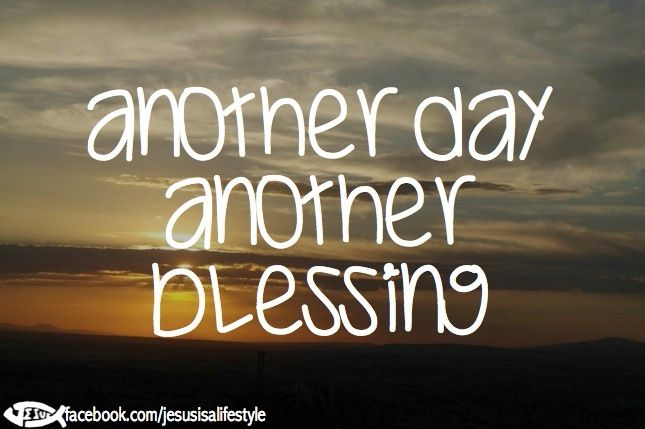 Another Day Of Life Quotes: Another Day Another Blessing- Become A Successful Team
