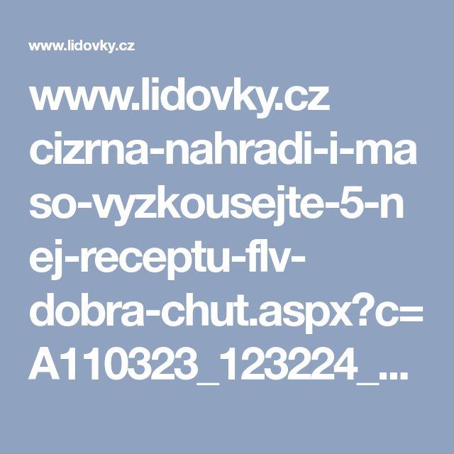 www.lidovky.cz cizrna-nahradi-i-maso-vyzkousejte-5-nej-receptu-flv- dobra-chut.aspx?c=A110323_123224_dobra-chut_glu