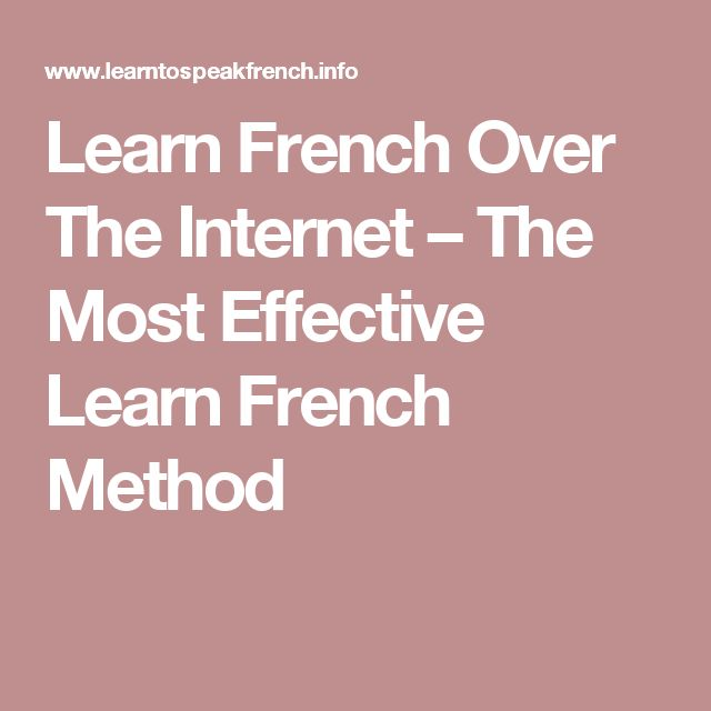 Learn French Over The Internet – The Most Effective Learn French Method