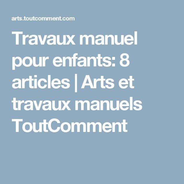 Travaux manuel pour enfants: 8 articles | Arts et travaux manuels ToutComment