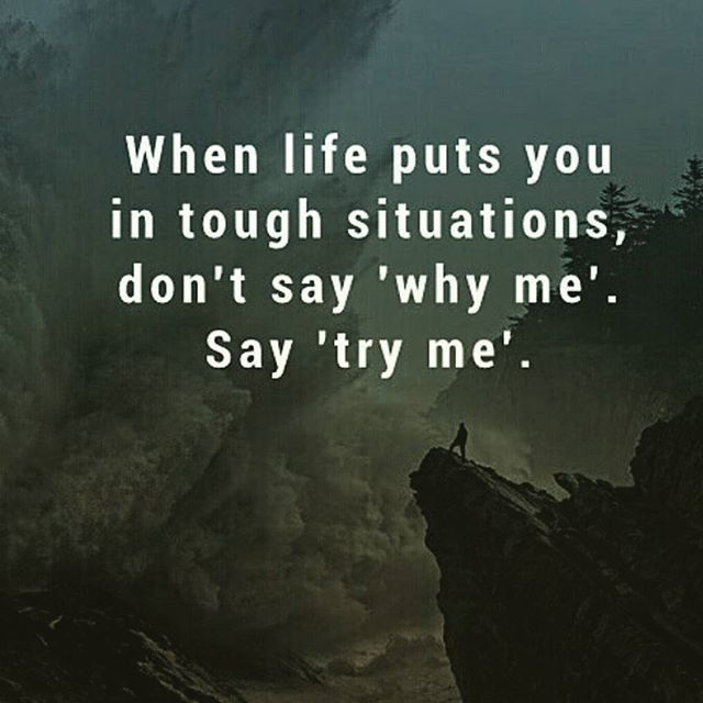 When Life Puts You In Tough Situations, Don't Say 'why me'. Say 'Try me' motivational quotes inspirational quotes about life life quotes and sayings life inspiring quotes life image quotes best life quotes