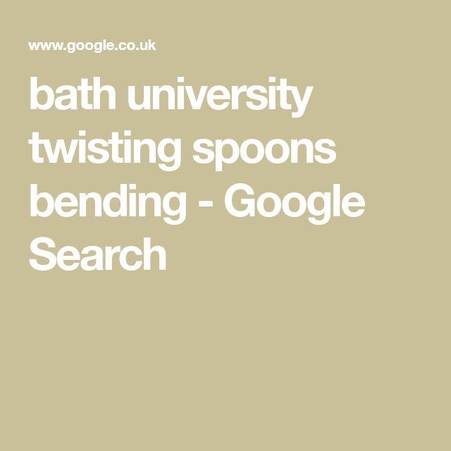 bath university twisting spoons bending - Google Search