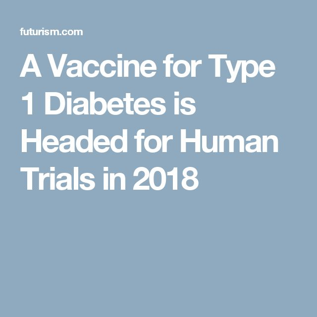 A Vaccine for Type 1 Diabetes is Headed for Human Trials in 2018