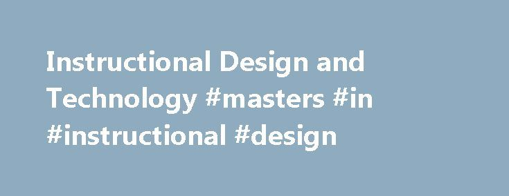Instructional Design and Technology #masters #in #instructional #design http://austin.remmont.com/instructional-design-and-technology-masters-in-instructional-design/  # Skip Menu Instructional Design and Technology Welcome to the Instructional Design and Technology program at Virginia Tech, among the most respected programs of its kind in the country! Instructional Design and Technology (IDT) is a comparatively new field dedicated to applying what is empirically understood about how humans…