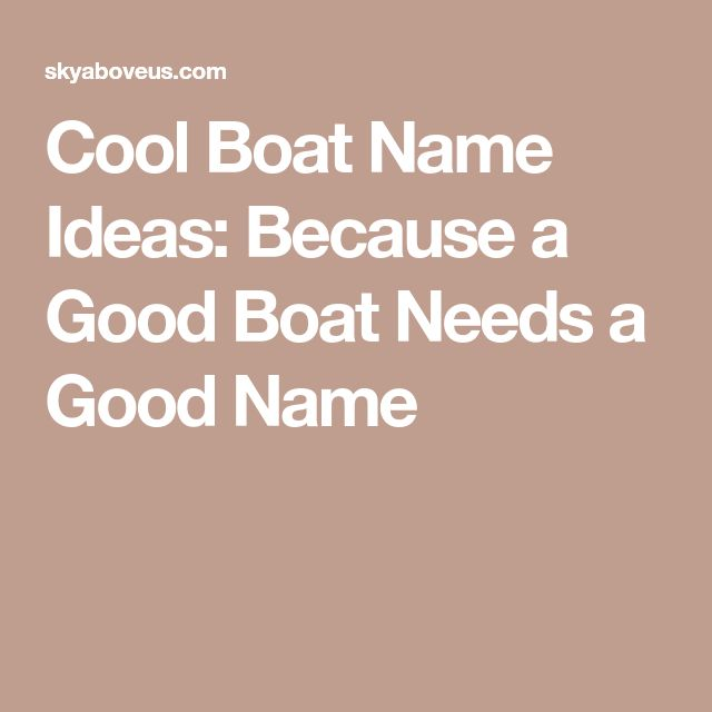 Cool Boat Name Ideas: Because a Good Boat Needs a Good Name