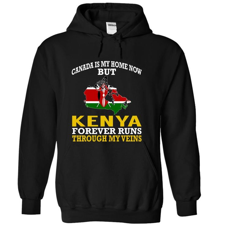 cool Canada is My Home Now But Kenya Forever Runs Through My Veins  Order Now!!! ==> http://pintshirts.net/country-t-shirts/canada-is-my-home-now-but-kenya-forever-runs-through-my-veins-cheap.html