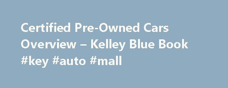 Certified Pre-Owned Cars Overview – Kelley Blue Book #key #auto #mall http://malaysia.remmont.com/certified-pre-owned-cars-overview-kelley-blue-book-key-auto-mall/  #pre owned cars # Certified Pre-Owned Cars Overview Certified Pre-Owned (CPO) cars are ess