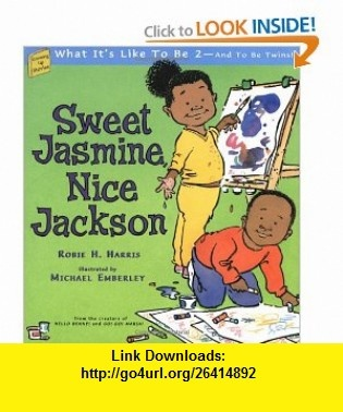 Sweet Jasmine, Nice Jackson What Its Like To Be 2--And To Be Twins! (Growing Up Stories What Its Like to Be a Baby) (9780689832598) Robie H. Harris, Michael Emberley , ISBN-10: 0689832591  , ISBN-13: 978-0689832598 ,  , tutorials , pdf , ebook , torrent , downloads , rapidshare , filesonic , hotfile , megaupload , fileserve