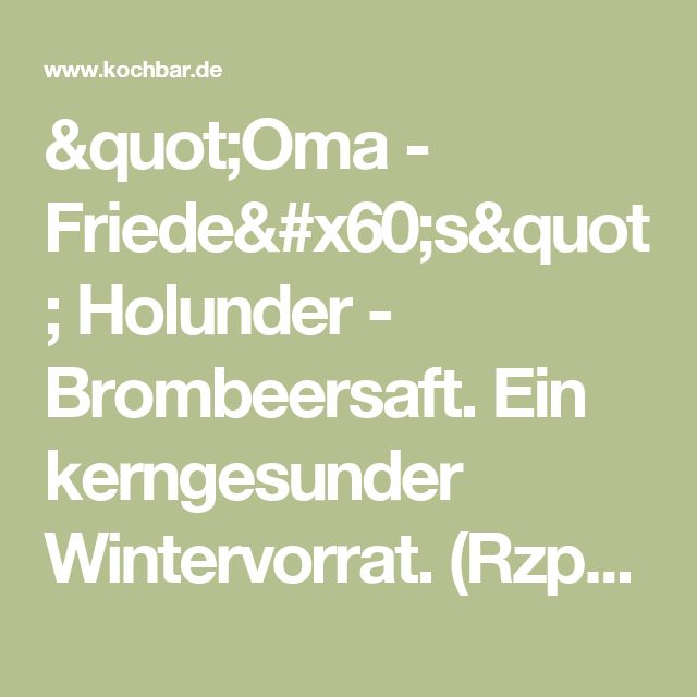 """Oma - Friede`s"" Holunder - Brombeersaft. Ein kerngesunder Wintervorrat. (Rzpt. um 1930) - Rezept - kochbar.de"