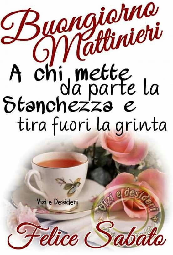 488 fantastiche immagini su buongiorno su pinterest for Frasi buon sabato