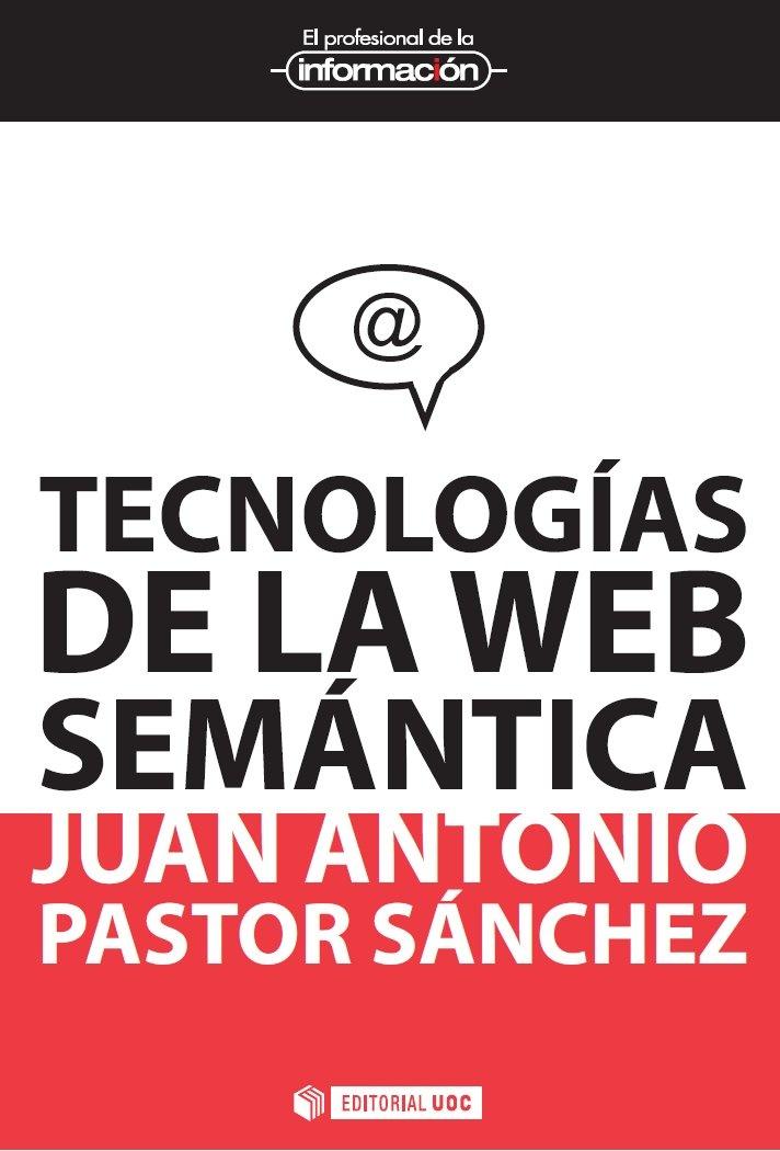Tecnologías de la web semántica.  Por Juan-Antonio Pastor-Sánchez (Universidad de Murcia), pastor@um.es