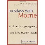 Tuesdays with Morrie: An Old Man, a Young Man, and Life's Greatest Lesson (Paperback)By Mitch Albom