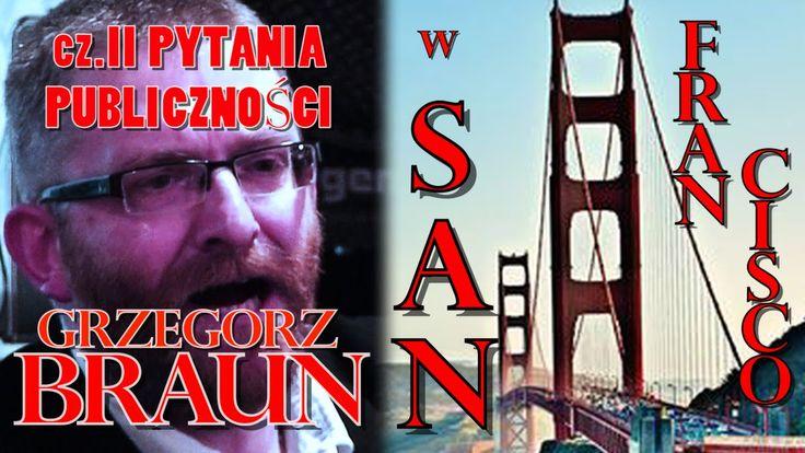 Grzegorz Braun w San Francisco Bay Area cz.II: PYTANIA PUBLICZNOŚCI