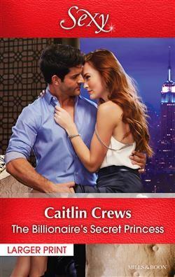 Mills & Boon™: The Billionaire's Secret Princess by Caitlin Crews