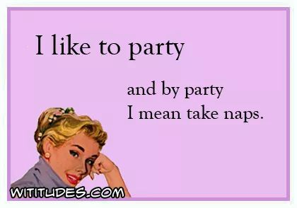 i-like-to-party-and-by-party-i-mean-take-naps-ecard