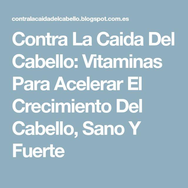 Contra La Caida Del Cabello: Vitaminas Para Acelerar El Crecimiento Del Cabello, Sano Y Fuerte
