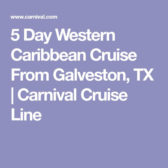 5 Day Western Caribbean Cruise From Galveston, TX   Carnival Cruise Line
