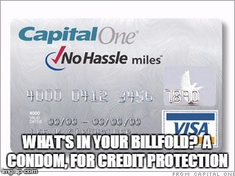 WHAT'S IN YOUR BILLFOLD?  A CONDOM, FOR CREDIT PROTECTION | image tagged in credit protection | made w/ Imgflip meme maker