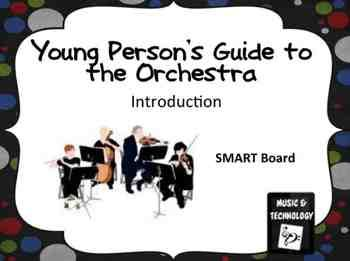 Young Person's Guide to the Orchestra- Introduction SMART Board- An interactive SMART Board lesson that introduces Benjamin Britten, an Orchestra, and the piece Young Person's Guide to the Orchestra.