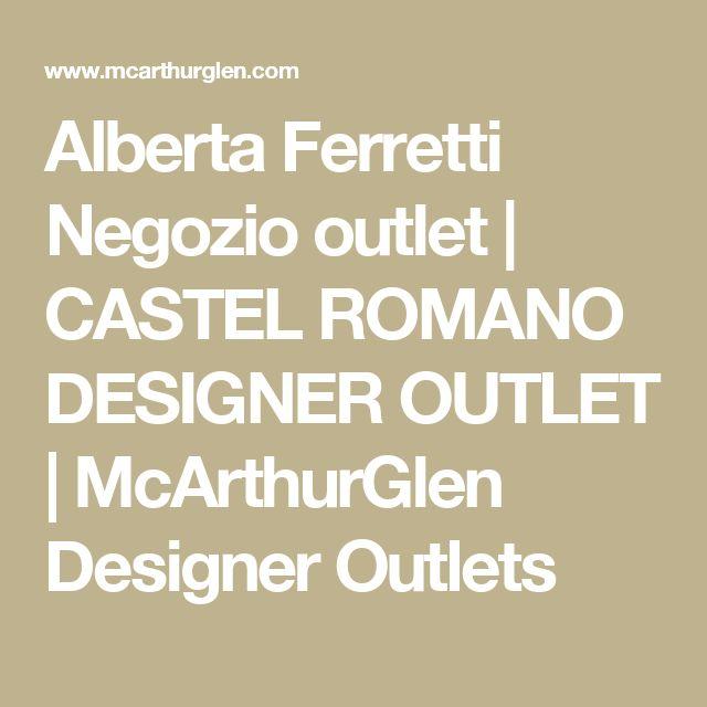 Alberta Ferretti Negozio outlet | CASTEL ROMANO DESIGNER OUTLET | McArthurGlen Designer Outlets