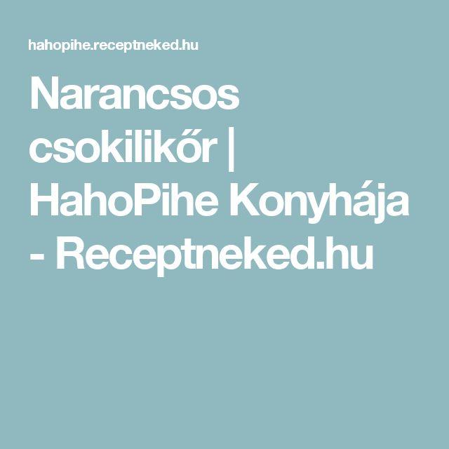 Narancsos csokilikőr   HahoPihe Konyhája - Receptneked.hu