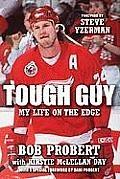 Tough Guy: My Life on the Edge  by Bob Probert