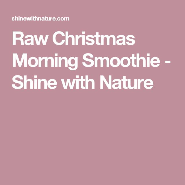 Raw Christmas Morning Smoothie - Shine with Nature