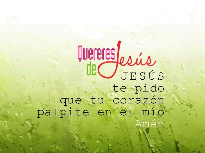 JESÚS te pido que tu corazón palpite en el mío. Amén #QuereresdeJesús