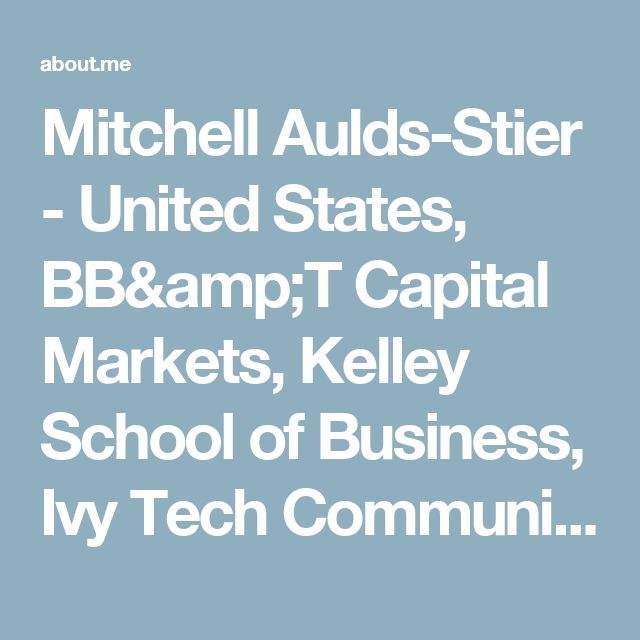 Mitchell Aulds-Stier - United States, BB&T Capital Markets, Kelley School of Business, Ivy Tech Community College-Northwest   about.me