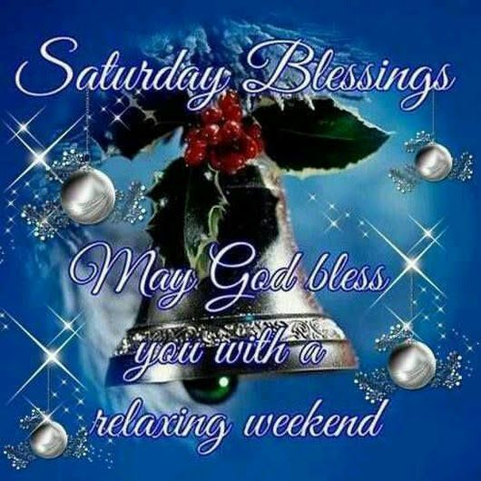 Saturday Blessings. May God Bless You With A Relaxing Weekend saturday saturday quotes saturday blessings saturday image quotes