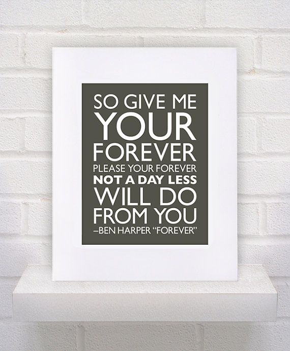 Need this to hang with our wedding pictures. :) ------------------------------------------------------------------------ Ben Harper Lyrics Forever 11x14 poster print by KeepItFancy, $10.00