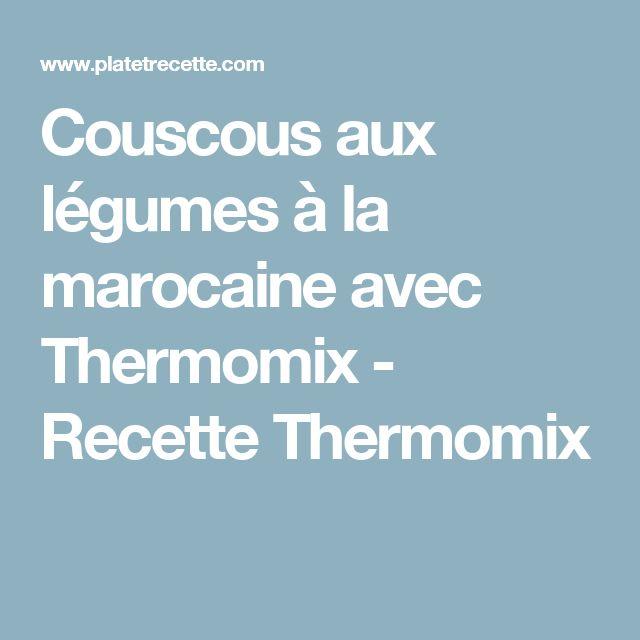 Couscous aux légumes à la marocaine avec Thermomix - Recette Thermomix