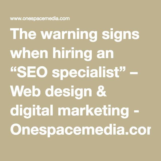 "The warning signs when hiring an ""SEO specialist"" – Web design & digital marketing - Onespacemedia.com #SEO #digitalmarketing"
