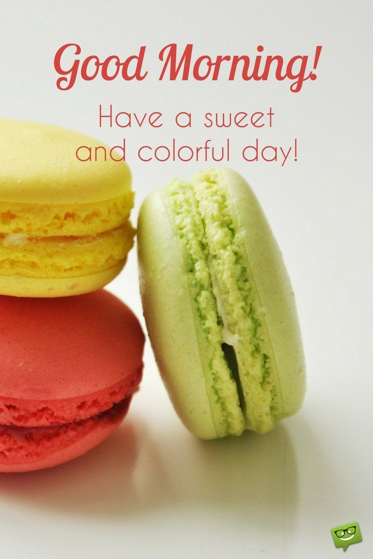 Good Morning. Have a sweet and colorful day!