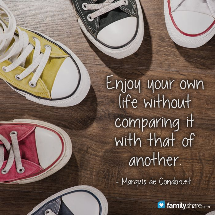Enjoy your own life without comparing it with that of another. - Marquis de Condorcet