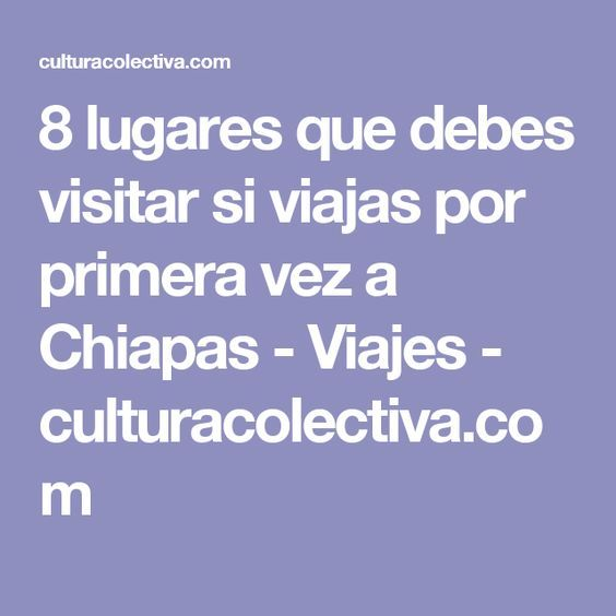 8 lugares que debes visitar si viajas por primera vez a Chiapas - Viajes - culturacolectiva.com