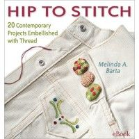 Hip to Stitch eBook: 20 Contemporary Projects Embellished with Thread #DealReveal | InterweaveStore.com