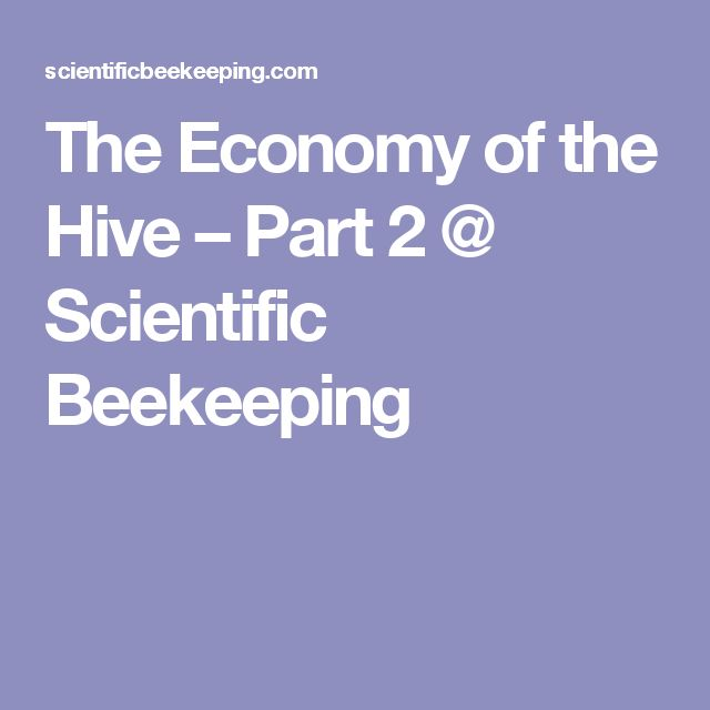 The Economy of the Hive – Part 2  @  Scientific Beekeeping