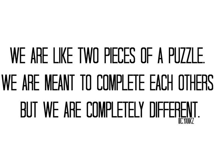 """""""We are like two pieces of a puzzle. We are meant to complete each others but we are completely different."""" @carlayankz     #writing #mood #couple #blackandwhite #quotes #citation #english #french #pinterest #different #complete #poetry #instragram #puzzle #pieces #others #meant #we #are #sentence #love #difference #reallife #poet #poetfromthenet"""