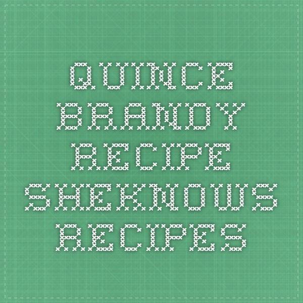 Quince Brandy Recipe - SheKnows Recipes