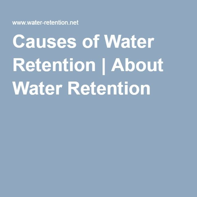Causes of Water Retention | About Water Retention