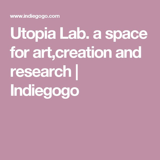 Utopia Lab. a space for art,creation and research | Indiegogo