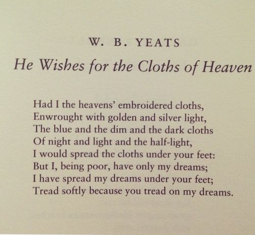 W. B. Yeats ..tread softly because you tread on my dreams