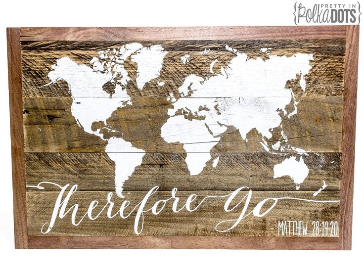 Reclaimed Pallet Wood Sign - Therefore Go - World Map - Matthew 28:19-20 - Scripture by PrettyInPolkaDotsky on Etsy https://www.etsy.com/listing/260845793/reclaimed-pallet-wood-sign-therefore-go