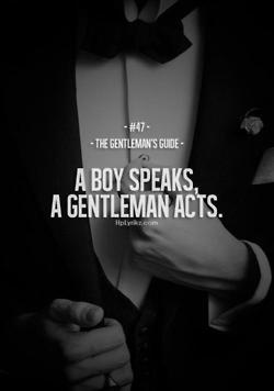 A Gentleman acts... | --> ONLY Repinned by Alireza Rezvani