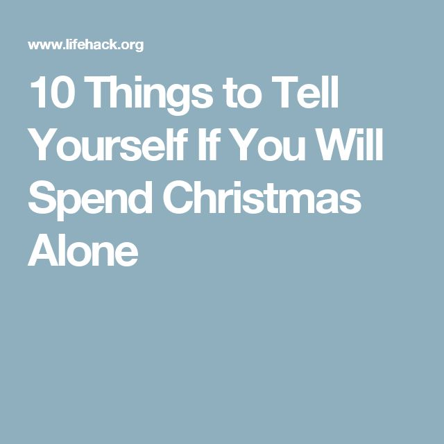 10 Things to Tell Yourself If You Will Spend Christmas Alone