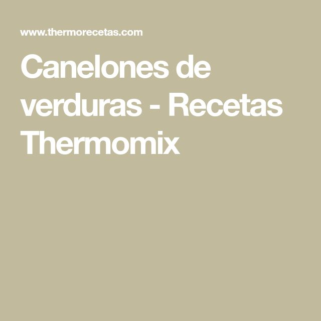 Canelones de verduras - Recetas Thermomix