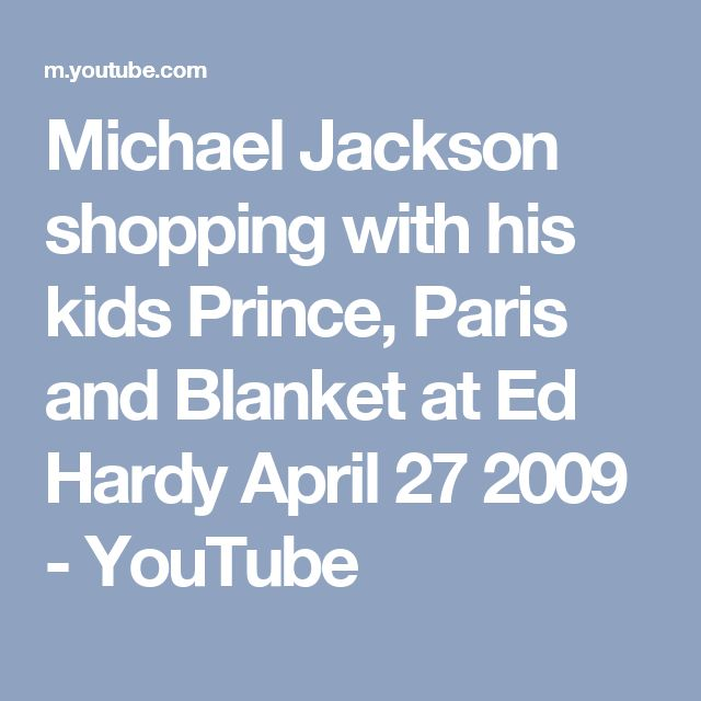Michael Jackson shopping with his kids Prince, Paris and Blanket at Ed Hardy April 27 2009 - YouTube