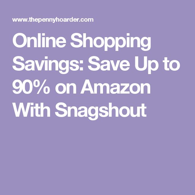 Online Shopping Savings: Save Up to 90% on Amazon With Snagshout